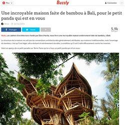 Une incroyable maison faite de bambou à Bali, pour le petit panda qui est en vous