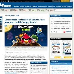 """L'incroyable rentabilité de l'éditeur des jeux pour mobile """"Angry Birds"""""""