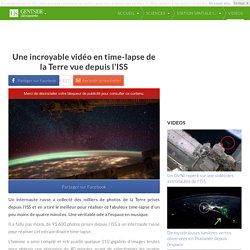 Une incroyable vidéo en time-lapse de la Terre vue depuis l'ISS