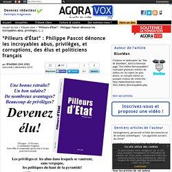 """""""Pilleurs d'État"""" : Philippe Pascot dénonce les incroyables abus, privilèges, et corruptions, des élus et politiciens français"""