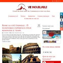 Rome la cité éternelle : 15 incroyables expériences pour remonter le temps - VIE INOUBLIABLE