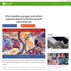 D'incroyables paysages australiens capturés depuis la Station spatiale internationale