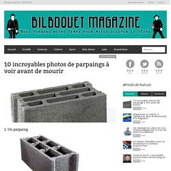 10 incroyables photos de parpaings à voir avant de mourirBilboquet Magazine