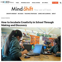How to Incubate Creativity in School Through Making and Discovery