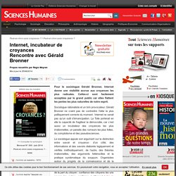 Internet, incubateur de croyances Rencontre avec Gérald Bronner