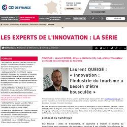 TOURISME : Laurent QUEIGE, dirige le Welcome City Lab, premier incubateur au monde des entreprises du tourisme