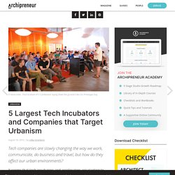 5 Largest Tech Incubators and Companies that Target Urbanism