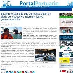Eduardo Araya dice que portuarios están en alerta por supuestos incumplimientos gubernamentales