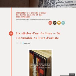 Six siècles d'art du livre – De l'incunable au livre d'artiste