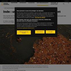 NATIONAL GEOGRAPHIC 09/09/20 Inde : une crise de l'eau sans précédent - Une marche de 3 900 km à travers l'Inde révèle l'attrait mystique de ses fleuves sacrés, mais aussi une crise hydrique qui menace tout un mode de vie.
