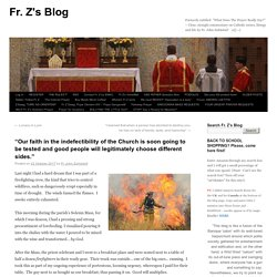 """""""Our faith in the indefectibility of the Church is soon going to be tested and good people will legitimately choose different sides."""""""