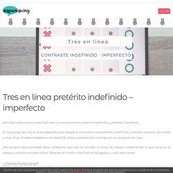 Tres en línea pretérito indefinido - imperfecto - Espanishing