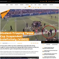 Student-Tripping Texas Cop Suspended Indefinitely (VIDEO)