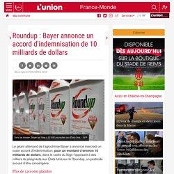 Roundup : Bayer annonce un accord d'indemnisation de 10 milliards de dollars