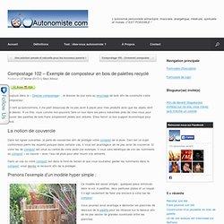 Compostage 102 – Exemple de composteur en bois de palettes recyclé