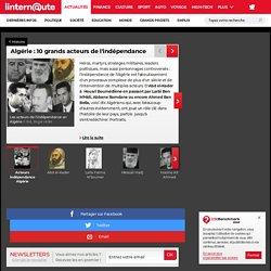 Algérie: 10 grands acteurs de l'indépendance