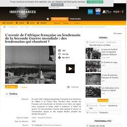 Indépendances - L'avenir de l'Afrique française au lendemain de la Seconde Guerre mondiale : des lendemains qui chantent ?