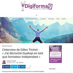L'interview de Gilles Trichet: «J'ai décroché Qualiopi en tant que formateur indépendant» - Digiformag