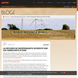 la recherche indépendante interdite par les fabricants d'OGM - Le blog de Marie-Monique Robin