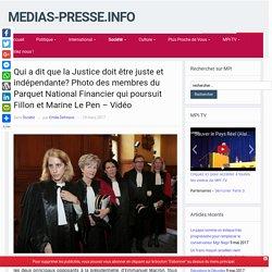 Qui a dit que la Justice doit être juste et indépendante? Photo des membres du Parquet National Financier qui poursuit Fillon et Marine Le Pen – Vidéo – medias-presse.info