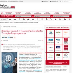 Synergies Internet et réseaux d'indépendants : l'exemple des groupements - Dossier la franchise et le e-commerce, en quête de complémentarité sur les Echos de la Franchise