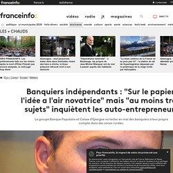 """Banquiers indépendants : """"Sur le papier, l'idée a l'air novatrice"""" mais """"au moins trois sujets"""" inquiètent les auto-entrepreneurs"""