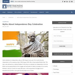 Myths About Independence Day Celebration - Celebration - TTI Trends