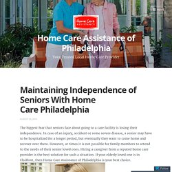 Maintaining Independence of Seniors With Home Care Philadelphia – Home Care Assistance of Philadelphia