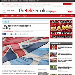 Tory donor in independence backing - Scotland / News / The Evening Telegraph