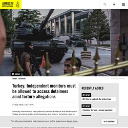 Turkey: Independent monitors must be allowed to access detainees amid torture allegations