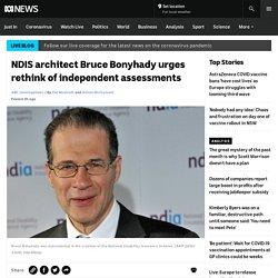 NDIS architect Bruce Bonyhady urges rethink of independent assessments