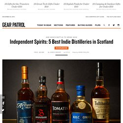 5 Best Independent Scotch Distilleries