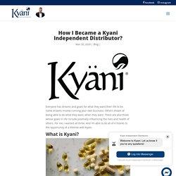 How I Became a Kyani Independent Distributor? - Kyani Webstore