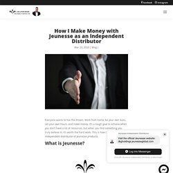 How I Make Money with Jeunesse as an Independent Distributor - J-Webstore