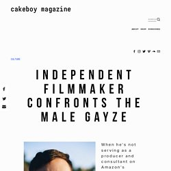 Independent Filmmaker Confronts The Male Gayze — Cakeboy Magazine