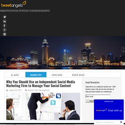 Why You Should Use an Independent Social Media Marketing Firm to Manage Your Social Content - TweetAngels