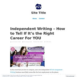 Independent Writing – How to Tell If It's the Right Career For YOU – Site Title