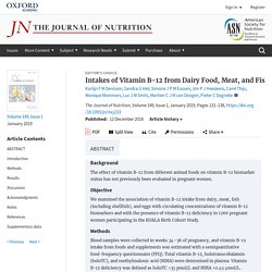 J Nutr. 2019 Jan 1; Intakes of Vitamin B-12 From Dairy Food, Meat, and Fish and Shellfish Are Independently and Positively Associated With Vitamin B-12 Biomarker Status in Pregnant Dutch Women