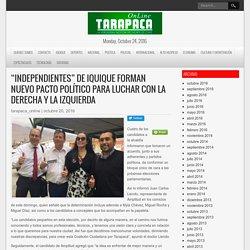 """""""Independientes"""" de Iquique forman nuevo pacto político para luchar con la Derecha y la Izquierda – Tarapaca Online – La Verdadera Noticia del Norte de Chile"""