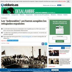"""Los """"indeseables"""": así fueron acogidos los refugiados españoles"""