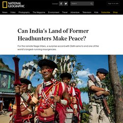 Can India's Land of Former Headhunters Make Peace?