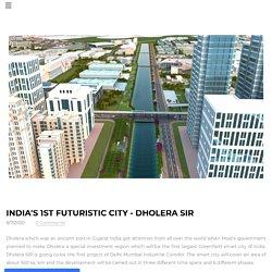 India's 1st Futuristic City – Dholera Sir