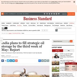 India plans to fill strategic oil storage by the third week of May: Report