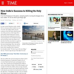 How India's Success Is Killing the Ganges