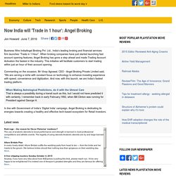 Now India will 'Trade in 1 hour': Angel Broking