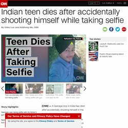 Indian teen dies after taking gun selfie