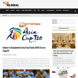 Indian vs Bangladesh Asia Cup Finale 2016 Live on YuppTV