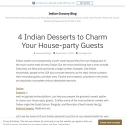 4 Indian Desserts to Charm Your House-party Guests – Indian Grocery Blog