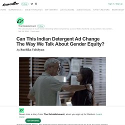 Can This Indian Detergent Ad Change The Way We Talk About Gender Equity?