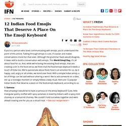 12 Indian Food Emojis That Deserve A Place On The Emoji Keyboard : IFN